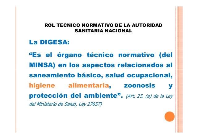 """ROL TECNICO NORMATIVO DE LA AUTORIDAD SANITARIA NACIONAL  La DIGESA: """"Es el órgano técnico normativo (del MINSA) en los as..."""
