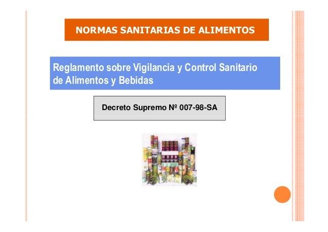 NORMAS SANITARIAS DE ALIMENTOS  Reglamento sobre Vigilancia y Control Sanitario de Alimentos y Bebidas Decreto Supremo Nº ...