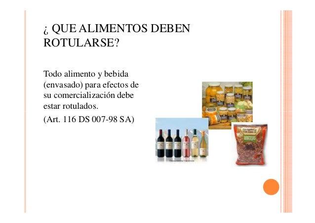 ¿ QUE ALIMENTOS DEBEN ROTULARSE? Todo alimento y bebida (envasado) para efectos de su comercialización debe estar rotulado...