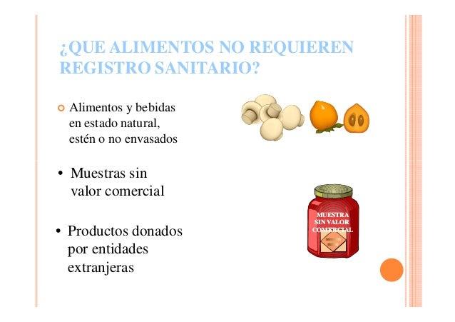¿QUE ALIMENTOS NO REQUIEREN REGISTRO SANITARIO? Alimentos y bebidas en estado natural, estén o no envasados  • Muestras si...