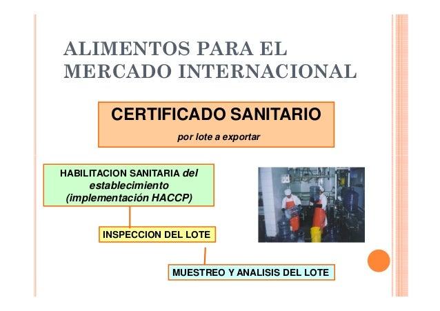 ALIMENTOS PARA EL MERCADO INTERNACIONAL CERTIFICADO SANITARIO por lote a exportar  HABILITACION SANITARIA del  establecimi...