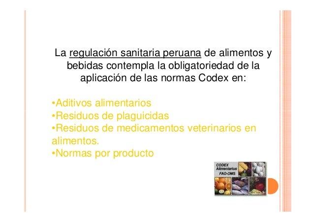La regulación sanitaria peruana de alimentos y bebidas contempla la obligatoriedad de la aplicación de las normas Codex en...