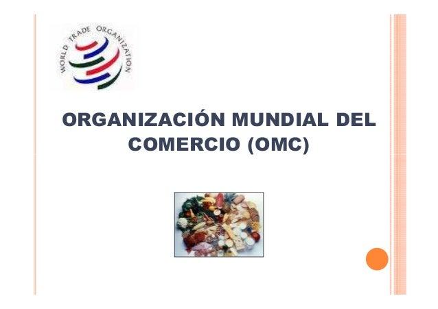 ORGANIZACIÓN MUNDIAL DEL COMERCIO (OMC)
