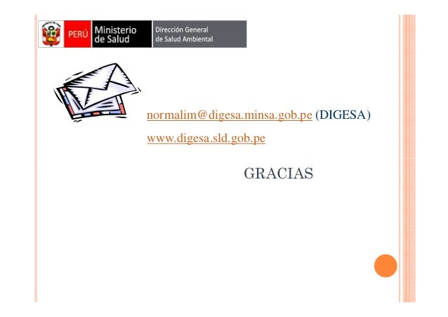 normalim@digesa.minsa.gob.pe (DIGESA) www.digesa.sld.gob.pe  GRACIAS