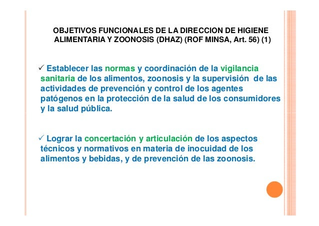 OBJETIVOS FUNCIONALES DE LA DIRECCION DE HIGIENE ALIMENTARIA Y ZOONOSIS (DHAZ) (ROF MINSA, Art. 56) (1)  Establecer las no...