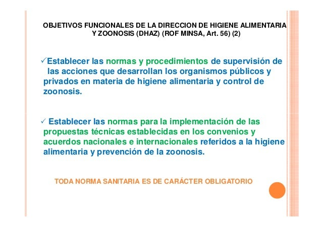 OBJETIVOS FUNCIONALES DE LA DIRECCION DE HIGIENE ALIMENTARIA Y ZOONOSIS (DHAZ) (ROF MINSA, Art. 56) (2)  Establecer las no...