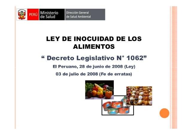 """LEY DE INOCUIDAD DE LOS ALIMENTOS """" Decreto Legislativo N° 1062"""" El Peruano, 28 de junio de 2008 (Ley) 03 de julio de 2008..."""