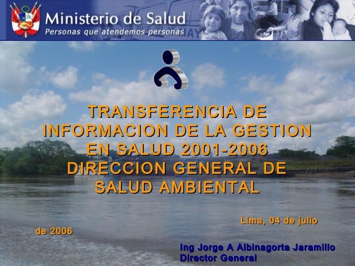 TRANSFERENCIA DE INFORMACION DE LA GESTION      EN SALUD 2001-2006    DIRECCION GENERAL DE       SALUD AMBIENTAL          ...