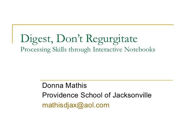 Digest, Don't Regurgitate Processing Skills through Interactive Notebooks Donna Mathis Providence School of Jacksonville [...