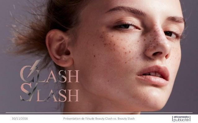 30/11/2016 Présentation de l'étude Beauty Clash vs. Beauty Slash