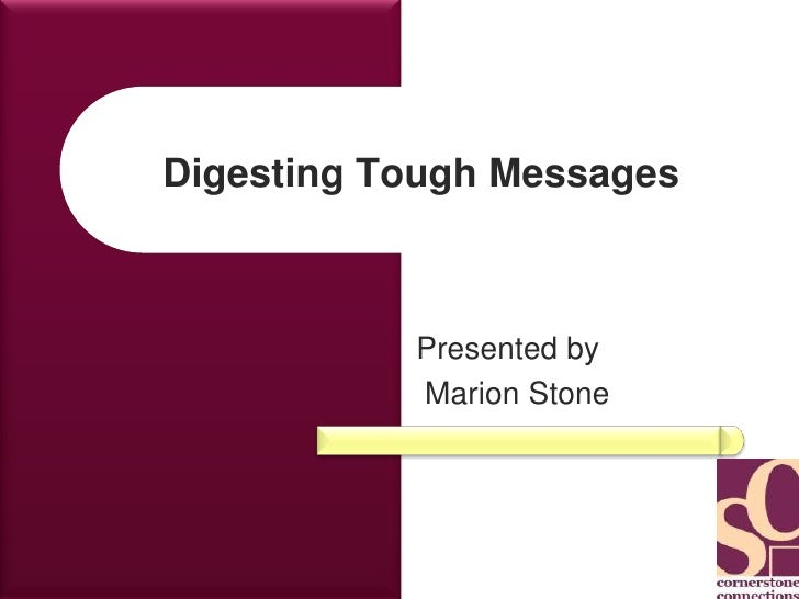 Digesting Tough Messages<br />Presented by<br /> Marion Stone<br />