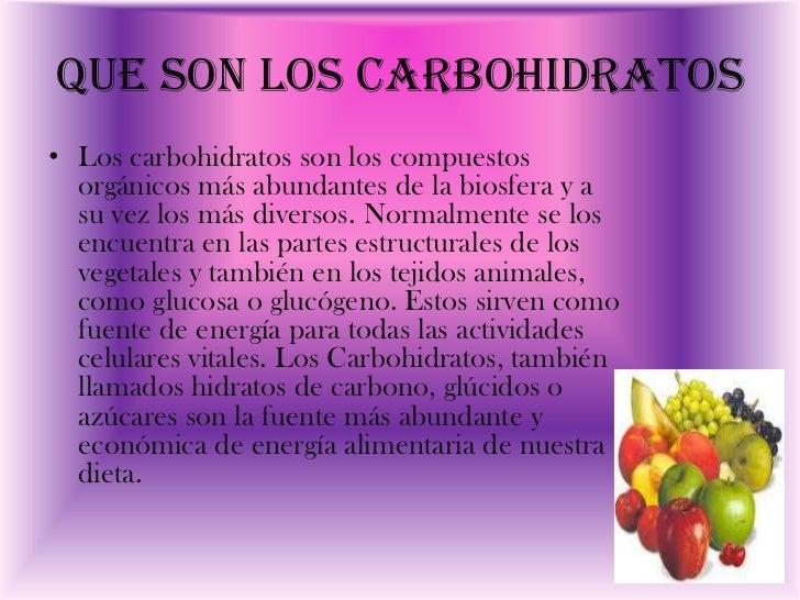 Que son los carbohidratos• Los carbohidratos son los compuestos  orgánicos más abundantes de la biosfera y a  su vez los m...