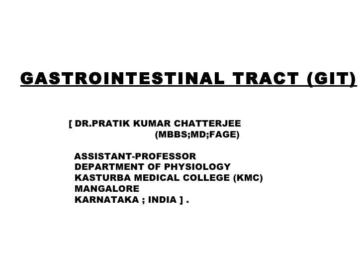 GASTROINTESTINAL TRACT (GIT)   . [   DR.PRATIK KUMAR CHATTERJEE (MBBS;MD;FAGE) ASSISTANT-PROFESSOR DEPARTMENT OF PHYSIOLOG...