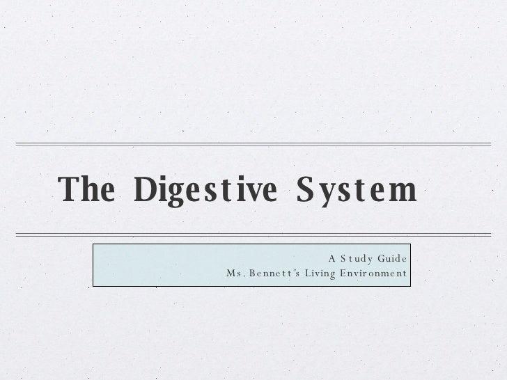 The Digestive System <ul><li>A Study Guide </li></ul><ul><li>Ms. Bennett's Living Environment </li></ul>