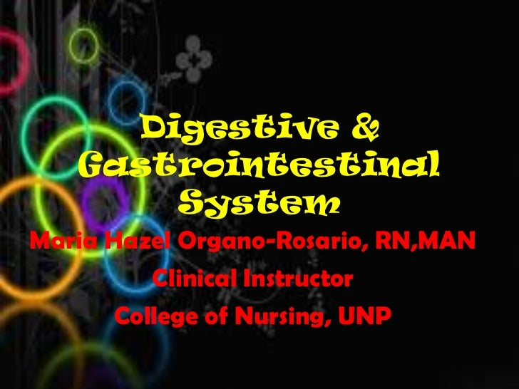 Digestive &   Gastrointestinal       SystemMaria Hazel Organo-Rosario, RN,MAN         Clinical Instructor      College of ...