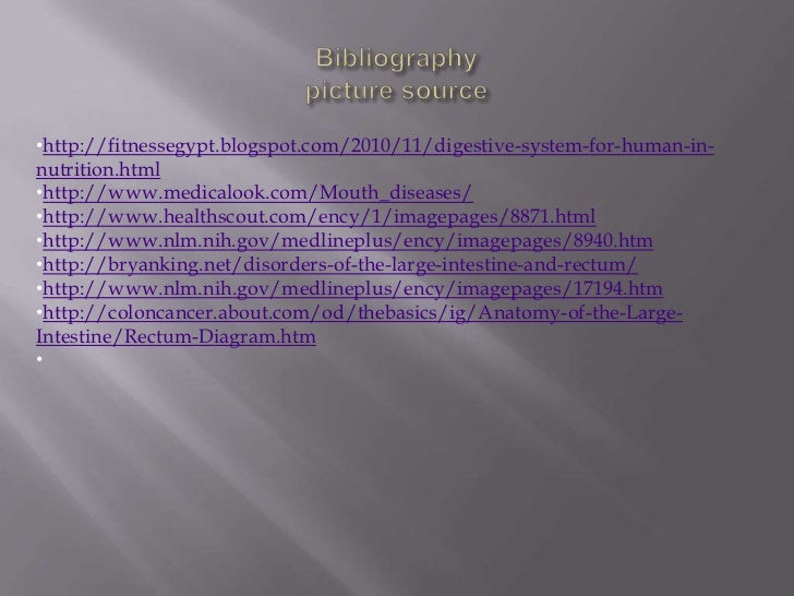 Bibliographypicture source<br /><ul><li>http://fitnessegypt.blogspot.com/2010/11/digestive-system-for-human-in-nutrition.html