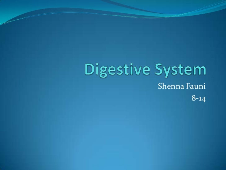 Digestive System<br />ShennaFauni<br />8-14<br />