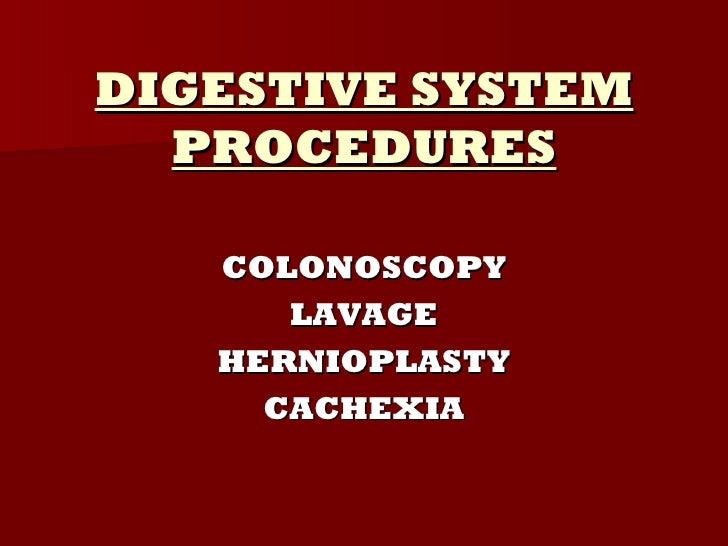 DIGESTIVE SYSTEM  PROCEDURES   COLONOSCOPY      LAVAGE   HERNIOPLASTY     CACHEXIA
