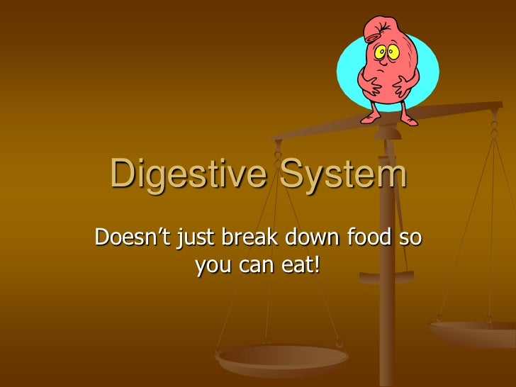 Digestive SystemDoesn't just break down food so          you can eat!