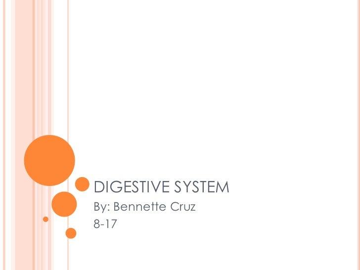 DIGESTIVE SYSTEM<br />By: Bennette Cruz<br />8-17<br />