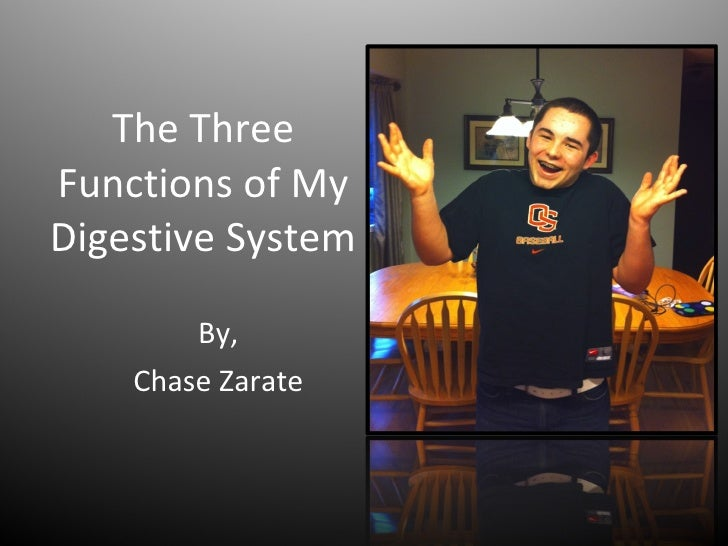 The Three Functions of My Digestive System By, Chase Zarate