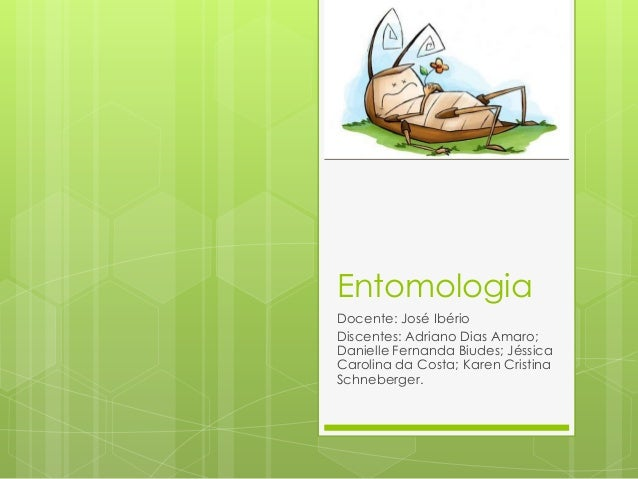 EntomologiaDocente: José IbérioDiscentes: Adriano Dias Amaro;Danielle Fernanda Biudes; JéssicaCarolina da Costa; Karen Cri...