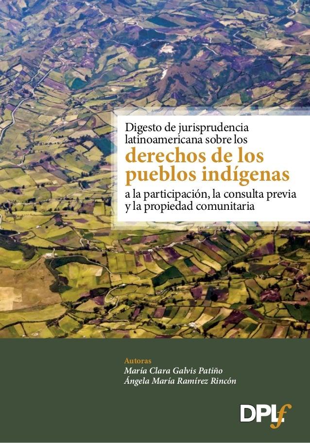 Digesto de jurisprudencia latinoamericana sobre los  derechos de los pueblos indígenas  a la participación, la consulta pr...