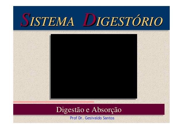 SISTEMA DIGESTÓRIO ISTEMA IGESTÓRIO  Digestão e Absorção Digestão e Absorção Prof Dr. Gesivaldo Santos