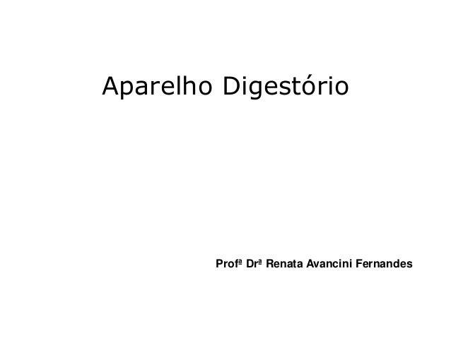 Aparelho Digestório Profª Drª Renata Avancini Fernandes