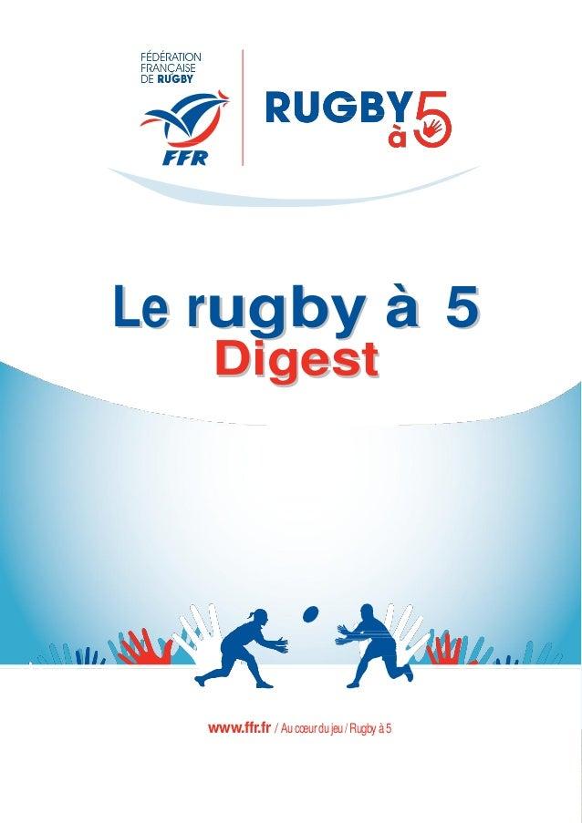 1 LLee rruuggbbyy àà 55 DDiiggeesstt www.ffr.fr / Aucœurdujeu/Rugbyà5
