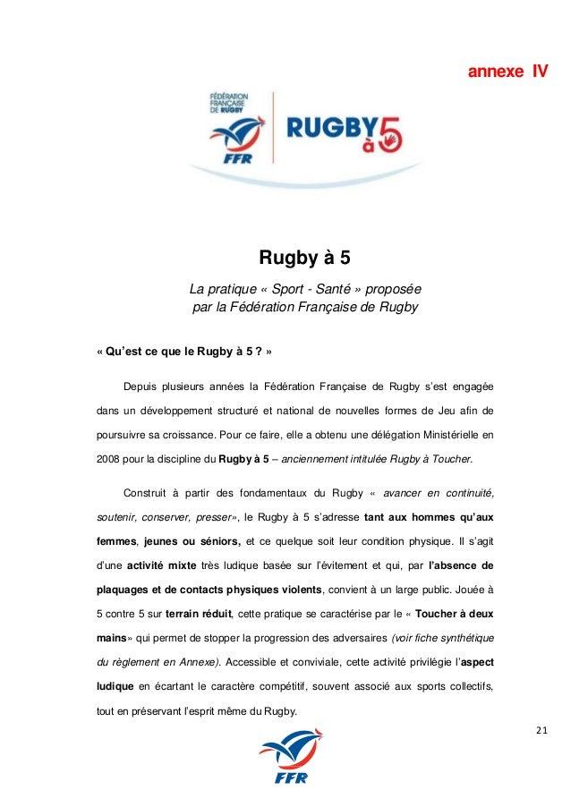 21 annexe IV Rugby à 5 La pratique « Sport - Santé » proposée par la Fédération Française de Rugby « Qu'est ce que le Rugb...