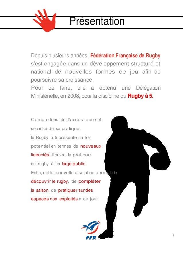 3 Présentation Depuis plusieurs années, Fédération Française de Rugby s'est engagée dans un développement structuré et nat...