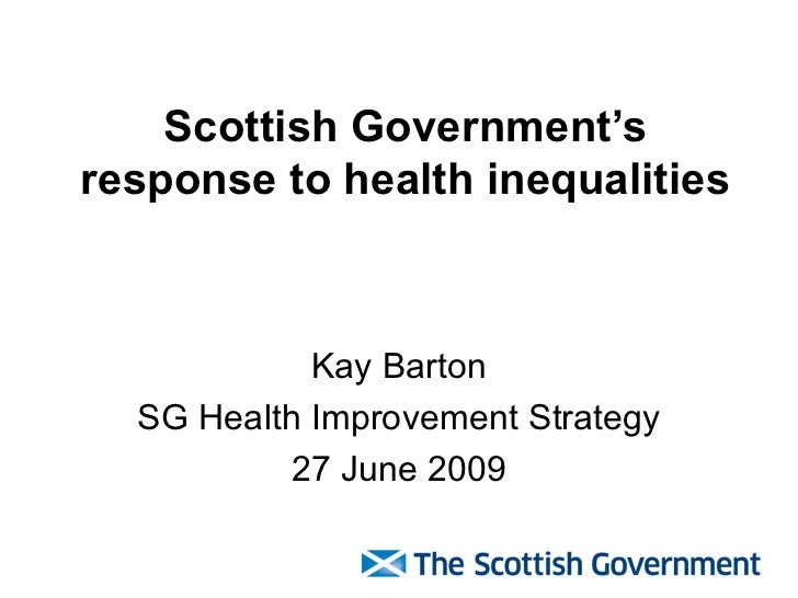 Scottish Government'sresponse to health inequalities            Kay Barton  SG Health Improvement Strategy          27 Jun...