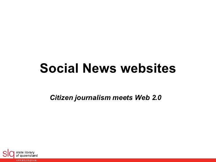 Social News websites Citizen journalism meets Web 2.0