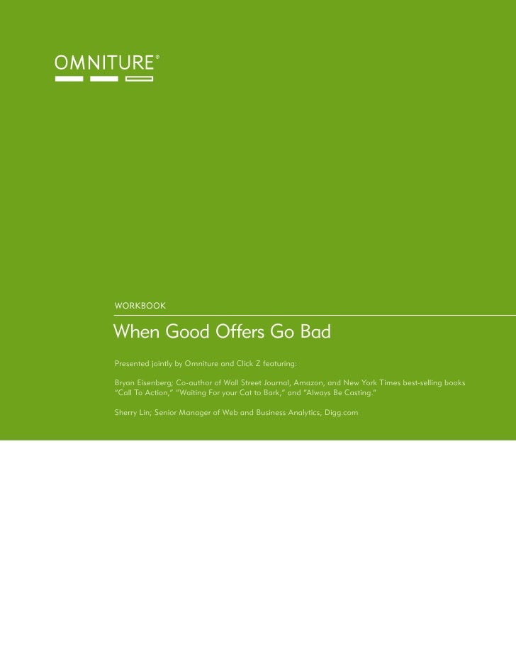 WORKBOOK   When Good Offers Go Bad Presented jointly by Omniture and Click Z featuring:  Bryan Eisenberg; Co-author of Wal...