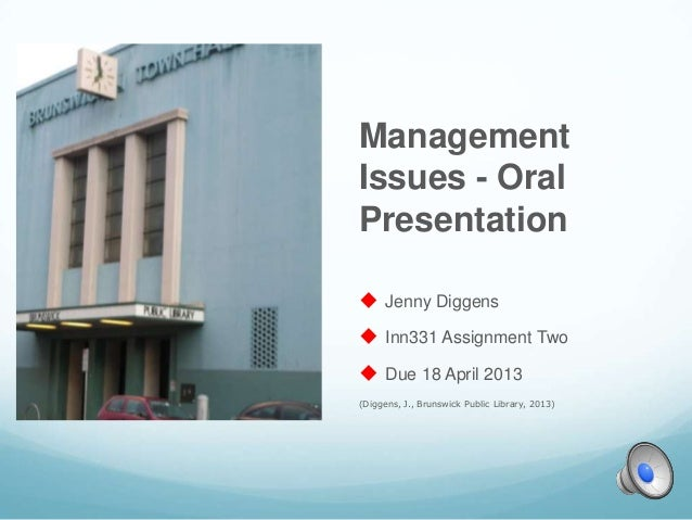 ManagementIssues - OralPresentation Jenny Diggens Inn331 Assignment Two Due 18 April 2013(Diggens, J., Brunswick Public...