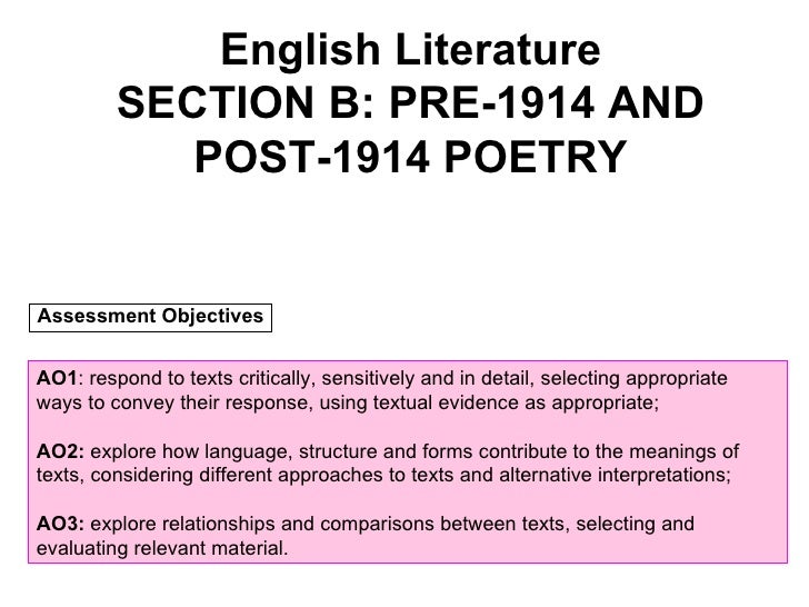 English Literature SECTION B: PRE-1914 AND POST-1914 POETRY AO1 : respond to texts critically, sensitively and in detail, ...