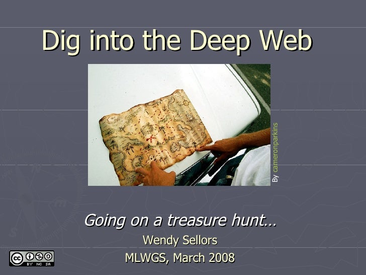 Dig into the Deep Web Going on a treasure hunt… Wendy DeGroat MW Library, November 2009 By  cameronparkins