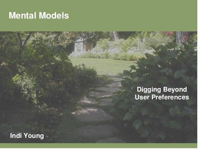 Mental Models                     Digging Beyond                 User Preferences     Indi Young