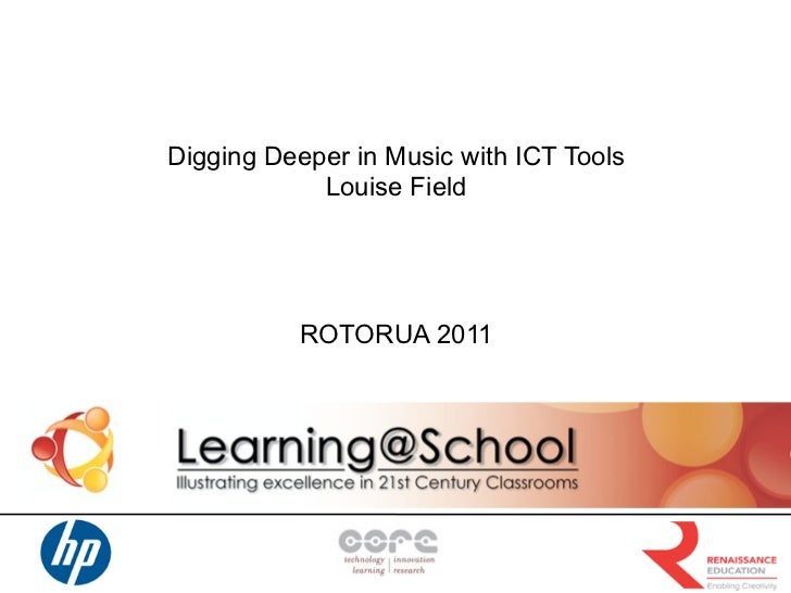 Digging Deeper in Music with ICT Tools            Louise Field          ROTORUA 2011