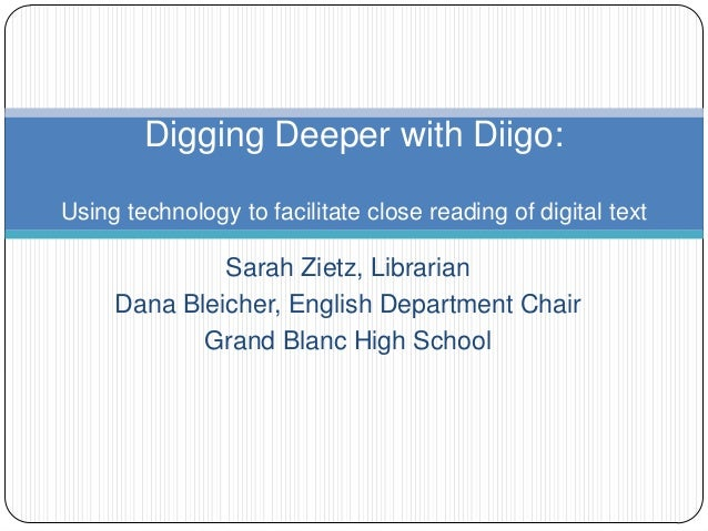 Digging Deeper with Diigo:Using technology to facilitate close reading of digital text              Sarah Zietz, Librarian...
