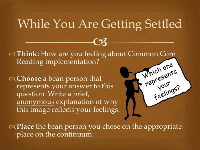 While You Are Getting Settled                            Think: How are you feeling about Common Core  Reading implement...