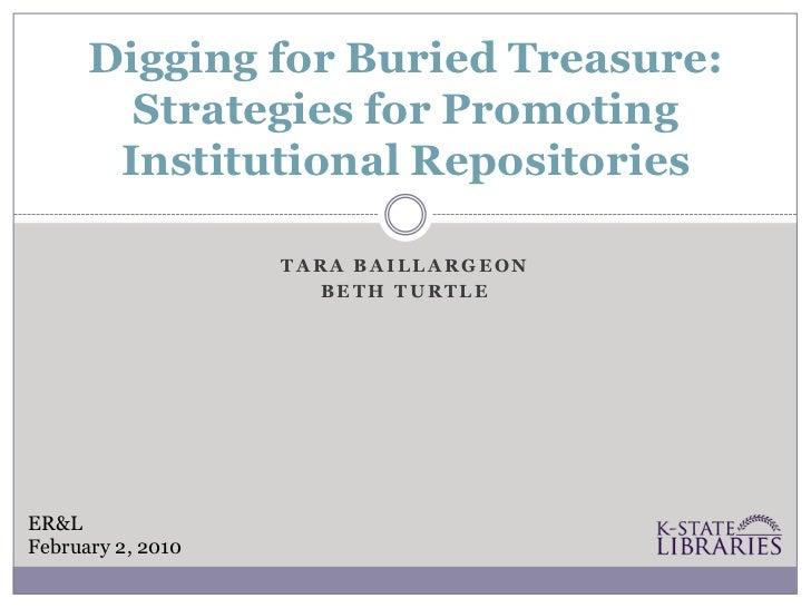 Digging for Buried Treasure:        Strategies for Promoting       Institutional Repositories                   TARA BAILL...