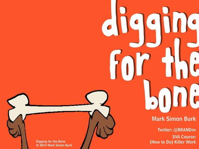 Mark Simon Burk Twitter: @BRANDnv SVA Course: (How to Do) Killer WorkDigging for the Bone © 2014 Mark Simon Burk