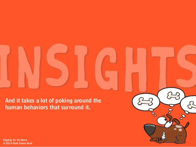 INSIGHTSAnd it takes a lot of poking around the human behaviors that surround it. Digging for the Bone © 2014 Mark Simon B...