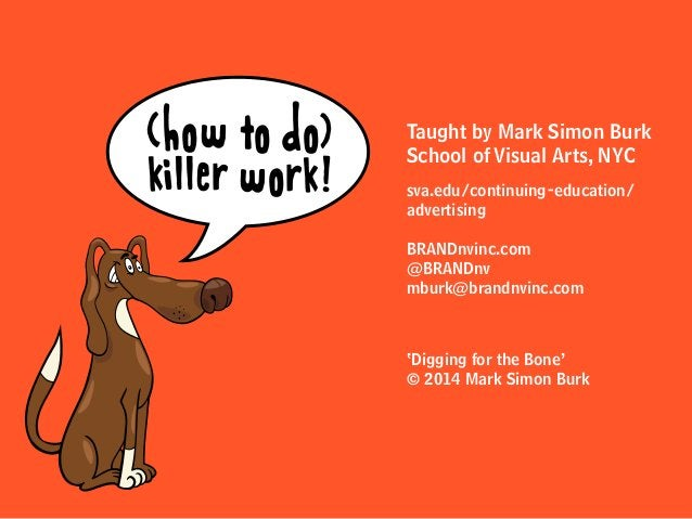 Taught by Mark Simon Burk School of Visual Arts, NYC sva.edu/continuing-education/ advertising BRANDnvinc.com @BRANDnv mbu...