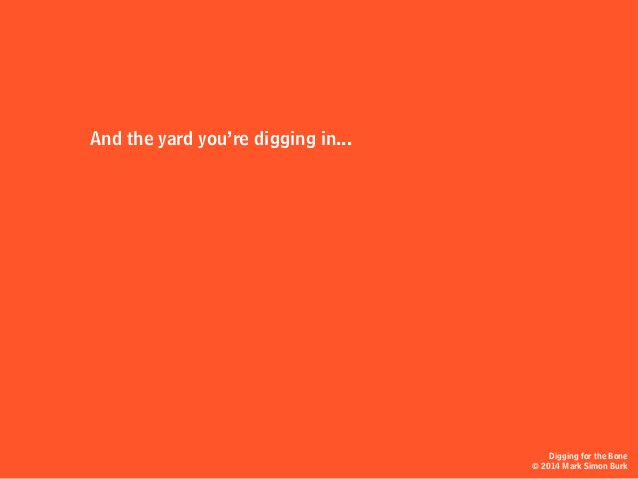 Digging for the Bone © 2014 Mark Simon Burk And the yard you're digging in...