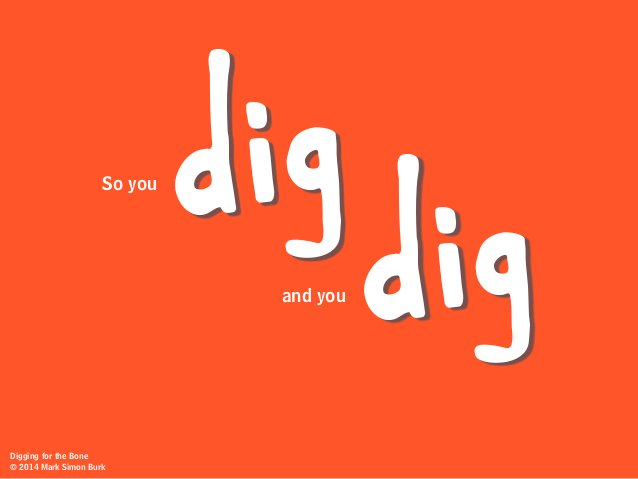 dig dig So you and you Digging for the Bone © 2014 Mark Simon Burk