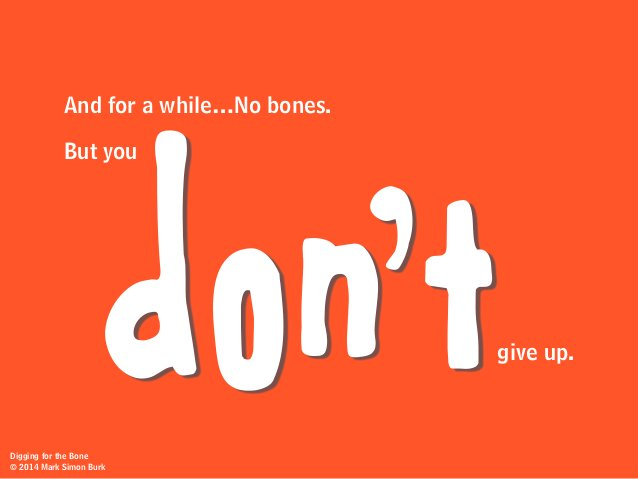 And for a while…No bones. But you give up.don'tDigging for the Bone © 2014 Mark Simon Burk