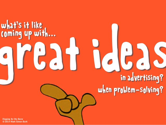 Digging for the Bone © 2014 Mark Simon Burk great ideaswhen problem-solving? in advertising? what's it like coming up with...